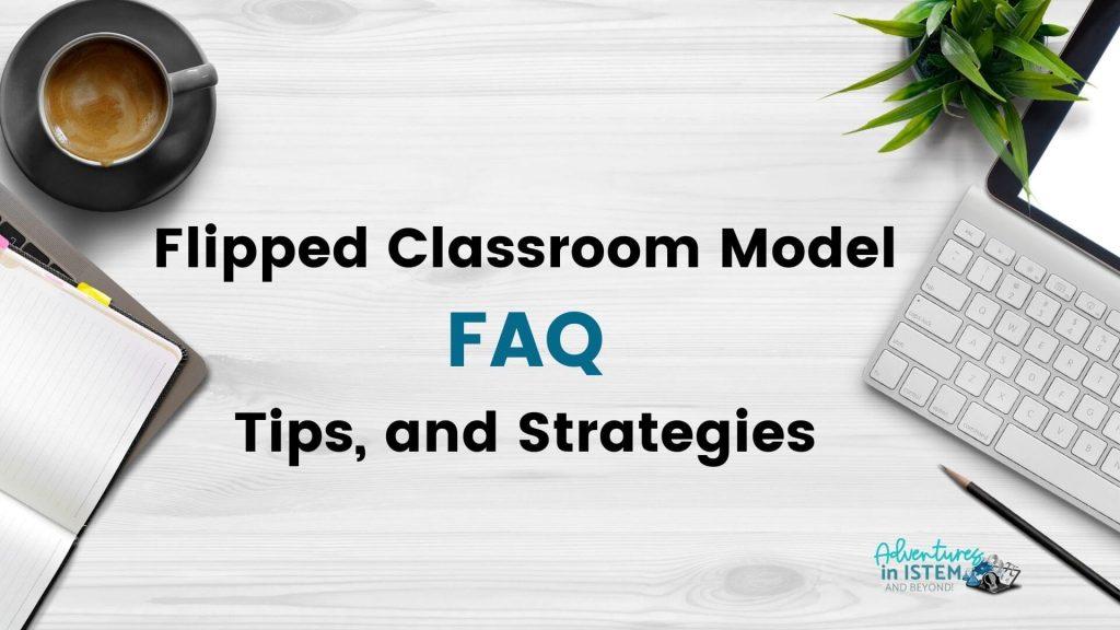 flipped classroom model FAQ, tips, and strategies